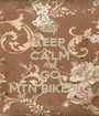KEEP CALM AND GO MTN BIKEING - Personalised Poster A1 size