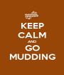 KEEP CALM AND GO MUDDING - Personalised Poster A1 size
