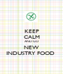 KEEP CALM AND GO NEW INDUSTRY FOOD  - Personalised Poster A1 size