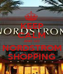 KEEP CALM AND GO NORDSTROM SHOPPING - Personalised Poster A1 size
