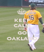 KEEP CALM AND GO OAKLAND - Personalised Poster A1 size