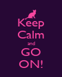 Keep Calm and GO ON! - Personalised Poster A1 size