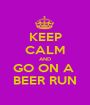 KEEP CALM AND GO ON A  BEER RUN - Personalised Poster A1 size