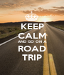 KEEP CALM AND GO ON A ROAD TRIP - Personalised Poster A1 size