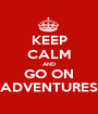 KEEP CALM AND GO ON ADVENTURES - Personalised Poster A1 size