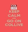 KEEP CALM AND GO ON COLLIVE - Personalised Poster A1 size