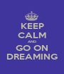 KEEP CALM AND GO ON DREAMING - Personalised Poster A1 size