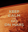 KEEP CALM AND GO ON MARS - Personalised Poster A1 size