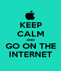 KEEP CALM AND GO ON THE INTERNET - Personalised Poster A1 size