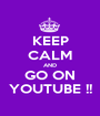 KEEP CALM AND GO ON YOUTUBE !! - Personalised Poster A1 size