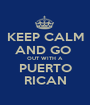 KEEP CALM AND GO  OUT WITH A PUERTO RICAN - Personalised Poster A1 size
