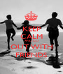 KEEP CALM AND GO OUT WITH FRIENDS - Personalised Poster A1 size