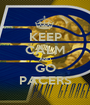 KEEP CALM AND GO PACERS - Personalised Poster A1 size