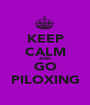 KEEP CALM AND GO PILOXING - Personalised Poster A1 size