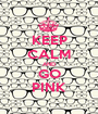 KEEP CALM AND GO PINK - Personalised Poster A1 size