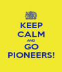KEEP CALM AND GO PIONEERS! - Personalised Poster A1 size