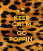 KEEP CALM AND GO POPPIN' - Personalised Poster A1 size