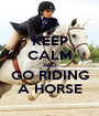 KEEP CALM AND GO RIDING A HORSE - Personalised Poster A1 size