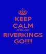 KEEP CALM AND.....GO RIVERKINGS GO!!!!! - Personalised Poster A1 size