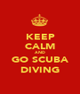 KEEP CALM AND GO SCUBA DIVING - Personalised Poster A1 size