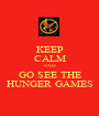 KEEP CALM AND GO SEE THE HUNGER GAMES - Personalised Poster A1 size