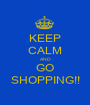 KEEP CALM AND GO SHOPPING!! - Personalised Poster A1 size