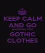 KEEP CALM AND GO SHOPPING FOR GOTHIC CLOTHES - Personalised Poster A1 size