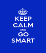 KEEP CALM AND GO SMART - Personalised Poster A1 size