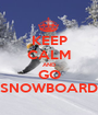 KEEP CALM AND GO SNOWBOARD - Personalised Poster A1 size