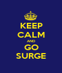 KEEP CALM AND GO SURGE - Personalised Poster A1 size