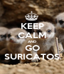 KEEP CALM AND GO SURICATOS - Personalised Poster A1 size