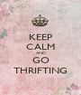KEEP CALM AND GO THRIFTING - Personalised Poster A1 size
