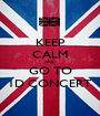KEEP CALM AND GO TO 1D CONCERT - Personalised Poster A1 size