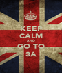 KEEP CALM AND GO TO 3A - Personalised Poster A1 size