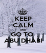 KEEP CALM AND GO TO  ABU DHABI - Personalised Poster A1 size