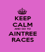KEEP CALM AND GO TO AINTREE RACES - Personalised Poster A1 size