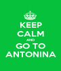KEEP CALM AND GO TO ANTONINA - Personalised Poster A1 size