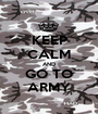 KEEP CALM AND GO TO ARMY - Personalised Poster A1 size