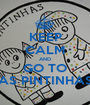 KEEP CALM AND GO TO AS PINTINHAS - Personalised Poster A1 size