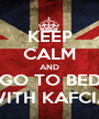 KEEP CALM AND GO TO BED WITH KAFCIA - Personalised Poster A1 size
