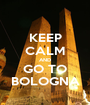 KEEP CALM AND GO TO BOLOGNA - Personalised Poster A1 size