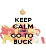 KEEP CALM AND GO TO  BUCK - Personalised Poster A1 size