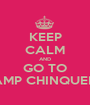 KEEP CALM AND GO TO CAMP CHINQUEKA - Personalised Poster A1 size