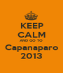 KEEP CALM AND GO TO  Capanaparo 2013 - Personalised Poster A1 size