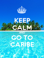 KEEP CALM AND GO TO CARIBE - Personalised Poster A1 size