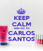 KEEP CALM AND GO TO CARLOS SANTOS - Personalised Poster A1 size