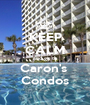 KEEP CALM and go to Caron's  Condos - Personalised Poster A1 size