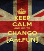 KEEP CALM AND GO TO CHANGO [Ant.FUN] - Personalised Poster A1 size