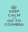 KEEP CALM AND GO TO COIMBRA - Personalised Poster A1 size
