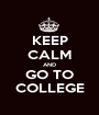 KEEP CALM AND GO TO COLLEGE - Personalised Poster A1 size